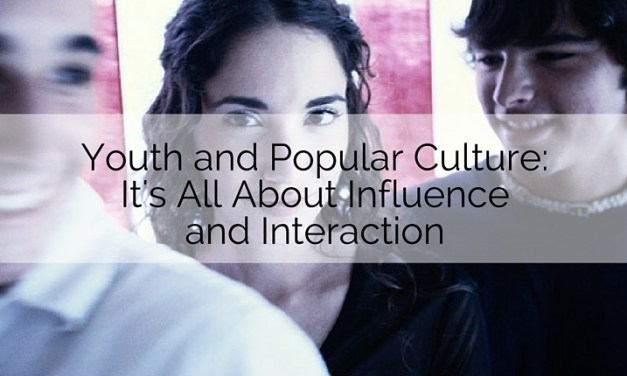 Youth and Popular Culture: It's All About Influence and Interaction