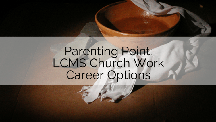 Parenting Point: LCMS Church Work Career Options