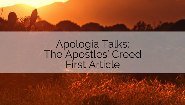 Apologia Talks: The Apostles' Creed First Article