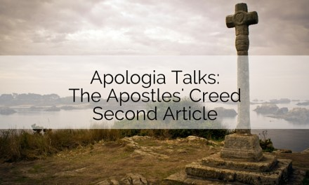 Apologia Talks: The Apostles' Creed Second Article