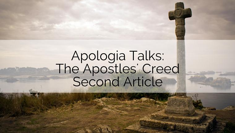 Apologia Talks: The Apostles' Creed Second Article