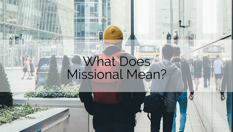 What Does Missional Mean?