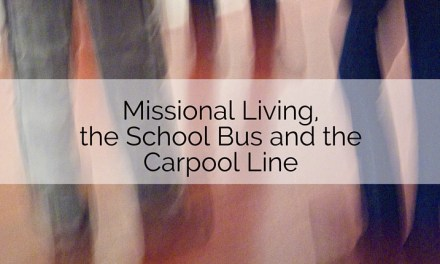 Missional Living, the School Bus and the Carpool Line