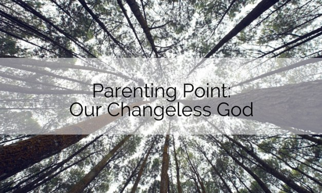 Parenting Point: Our Changeless God