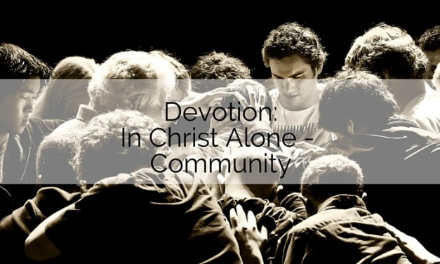 Devotion: In Christ Alone – Community