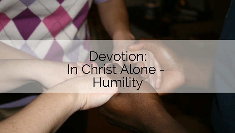 Devotion: In Christ Alone – Humility