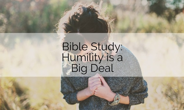 Bible Study: Humility is a Big Deal