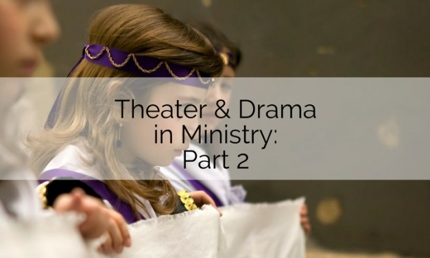 Theater and Drama in Ministry, Part 2