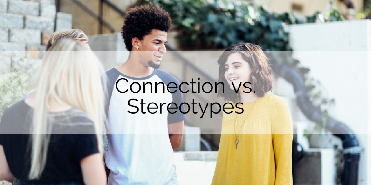 Connection vs. Stereotypes