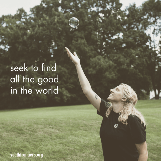seek to find all the good in the world