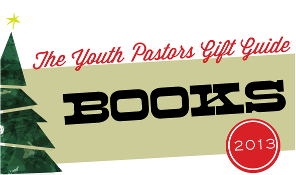 the-youth-pastors-gift-guide-2013-books