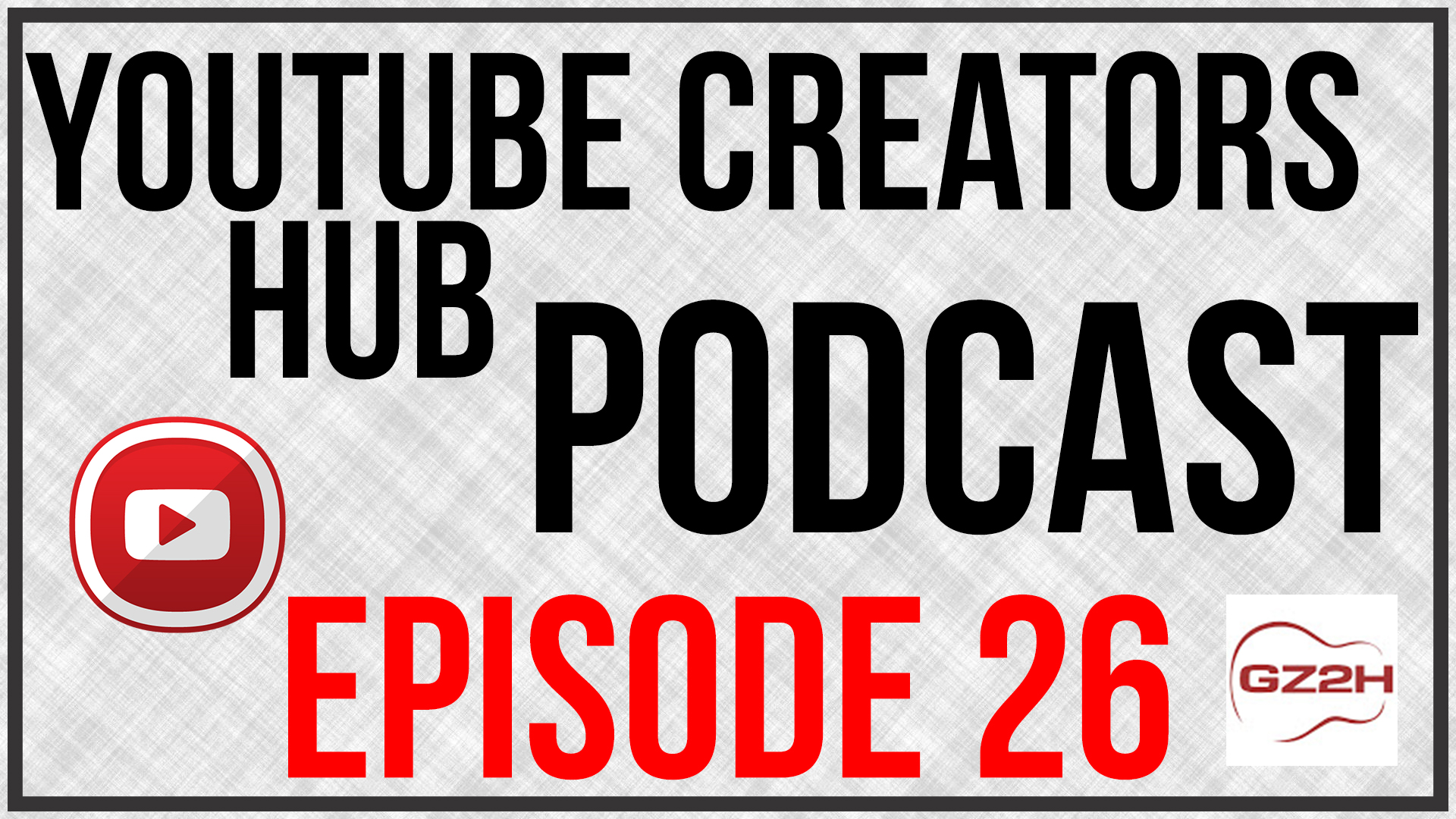 YouTube Creators Hub Podcast Episode 26