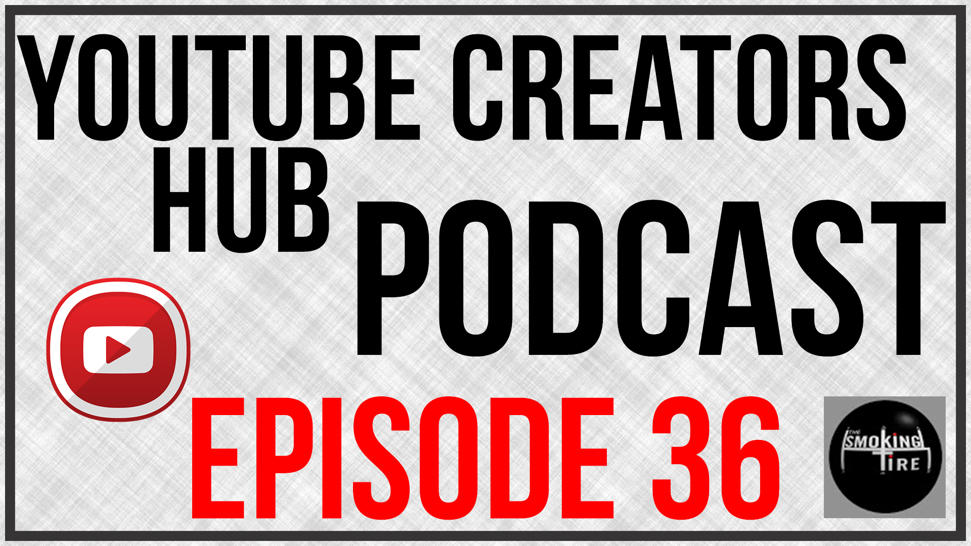 YouTube Creators Hub Podcast Episode 36