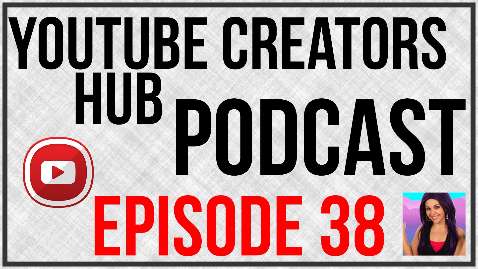 youtube creators hub podcast episode 38