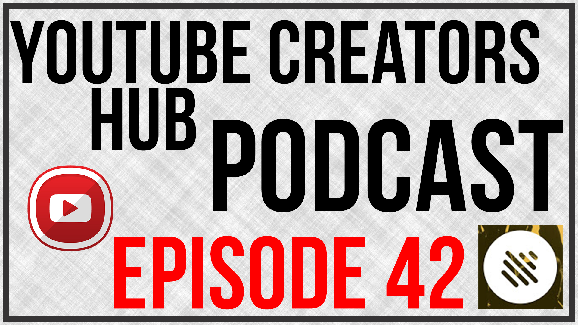 YouTube Creators Hub Podcast Episode 42