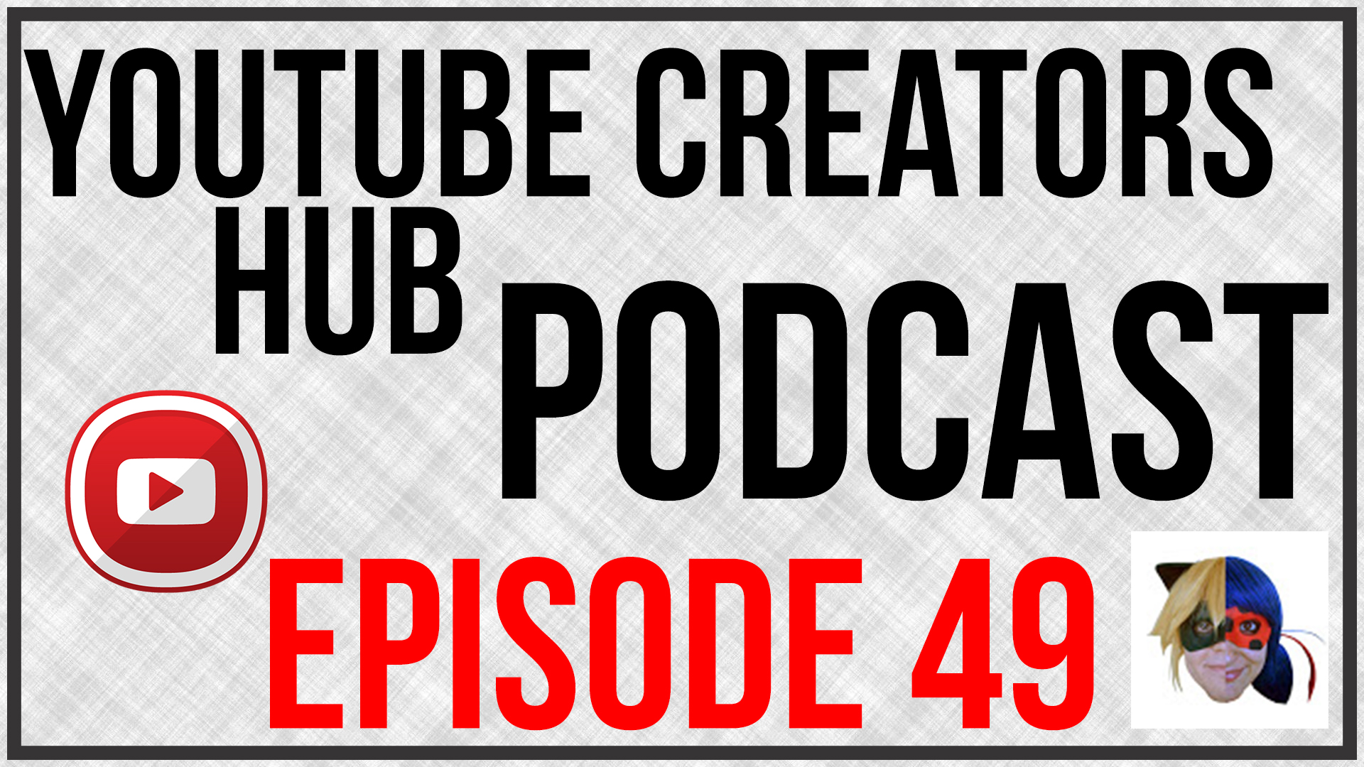 Youtube Creators Hub Podcast Episode 49