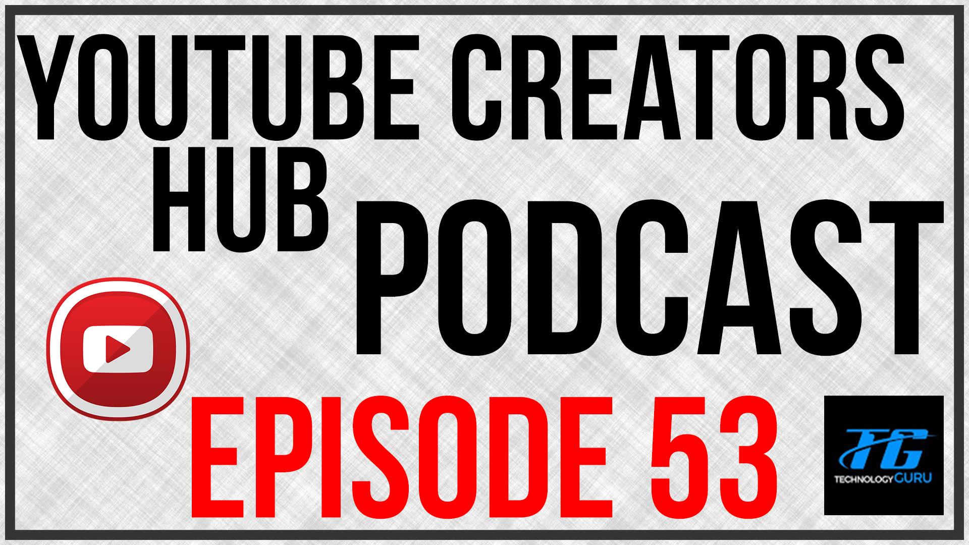 YouTube Creators Hub Podcast Episode 53