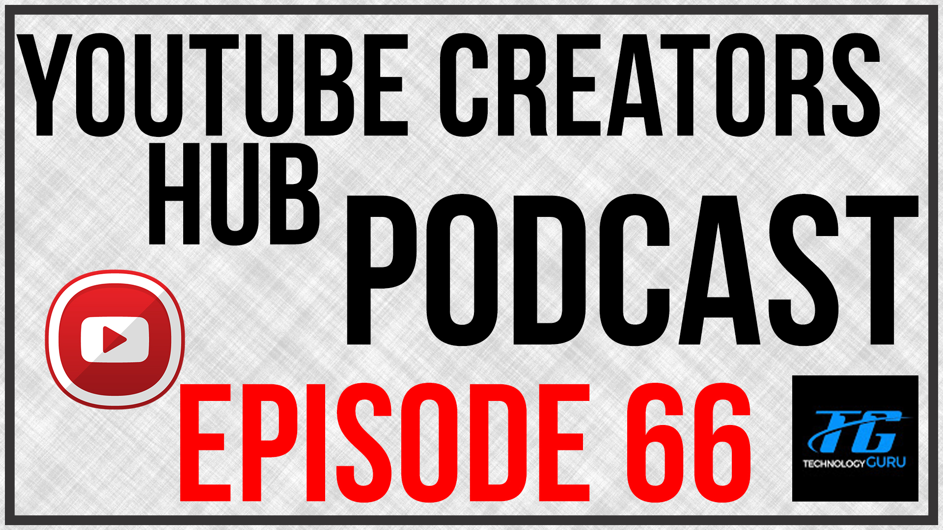 YouTube Creators Hub Podcast Episode 66