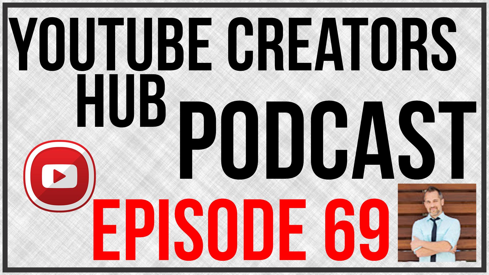 YouTube Creators Hub Podcast Episode 69