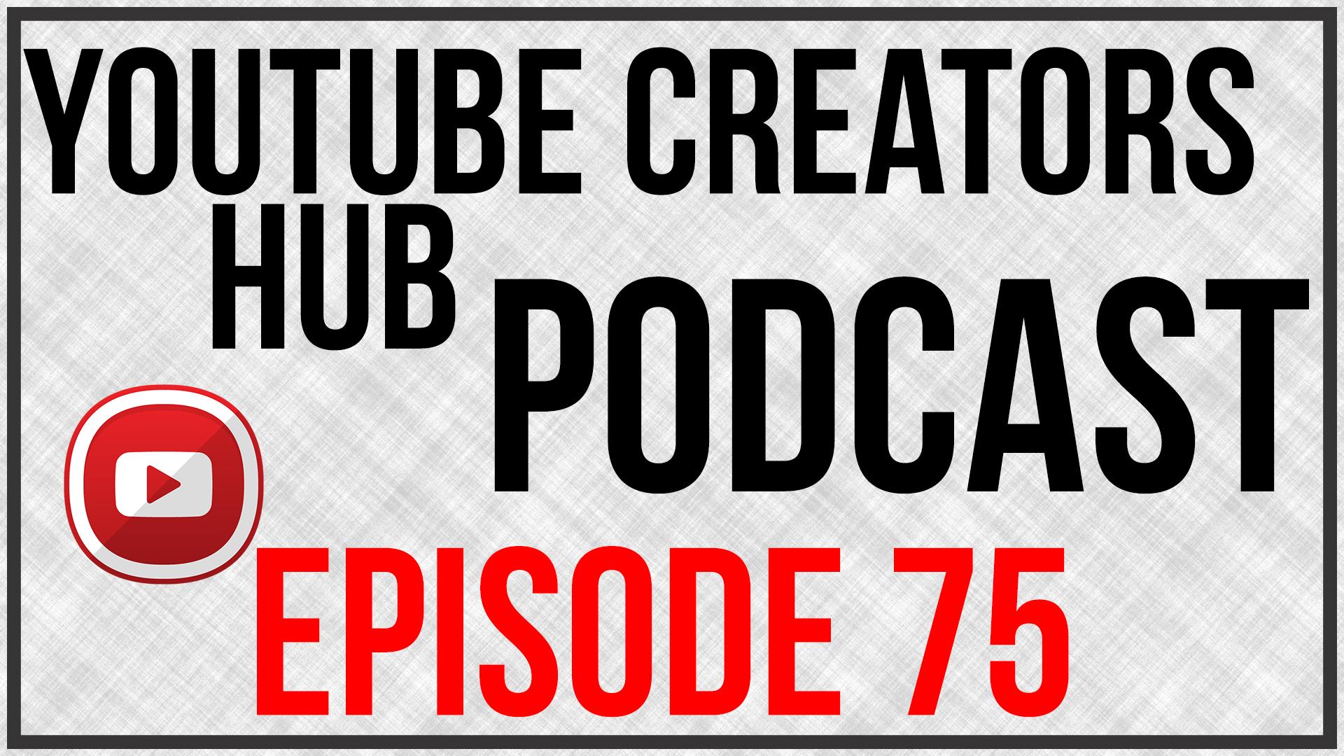 YouTube Creators Hub Podcast Episode 75