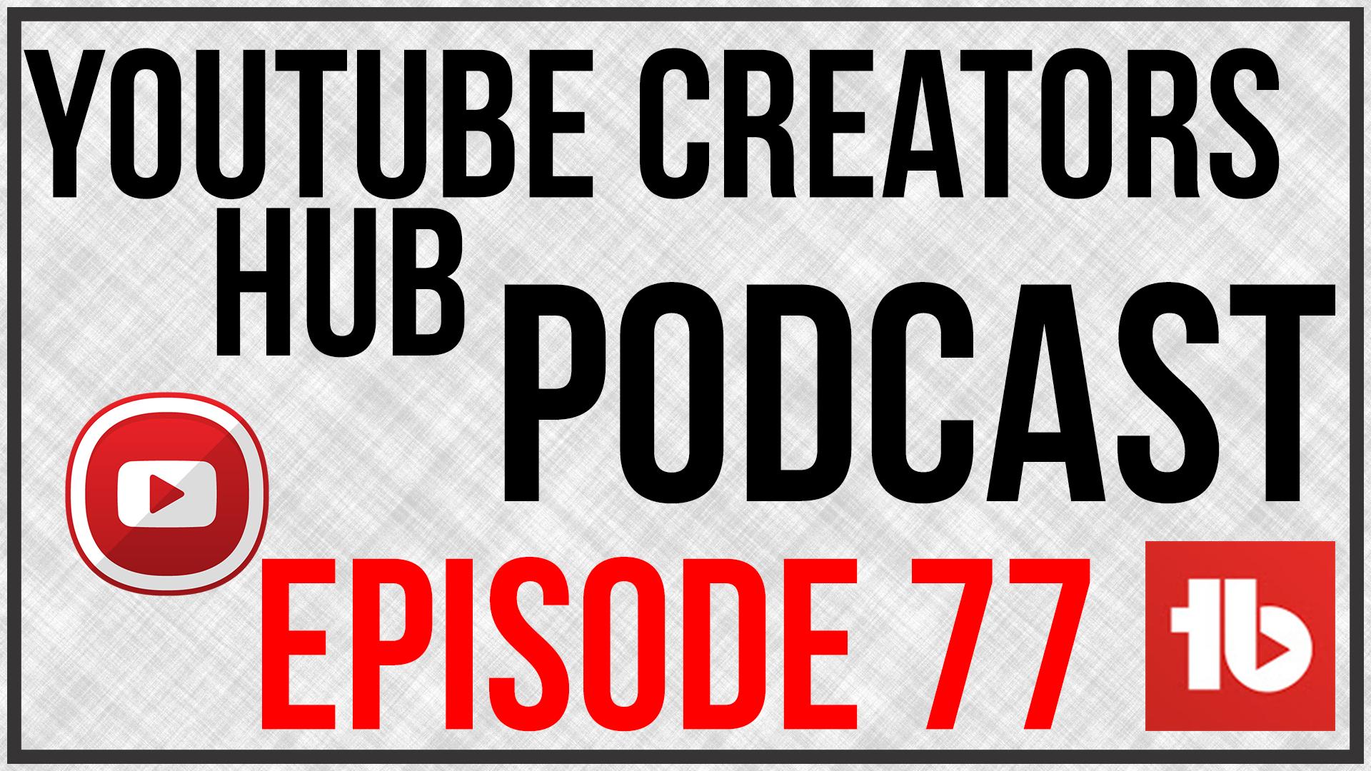 YouTube Creators Hub Episode 77