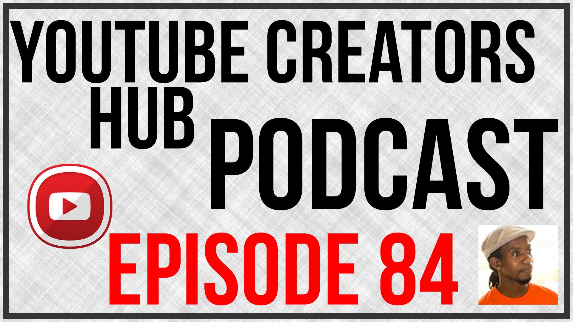 YouTube Creators Hub Podcast Episode 84
