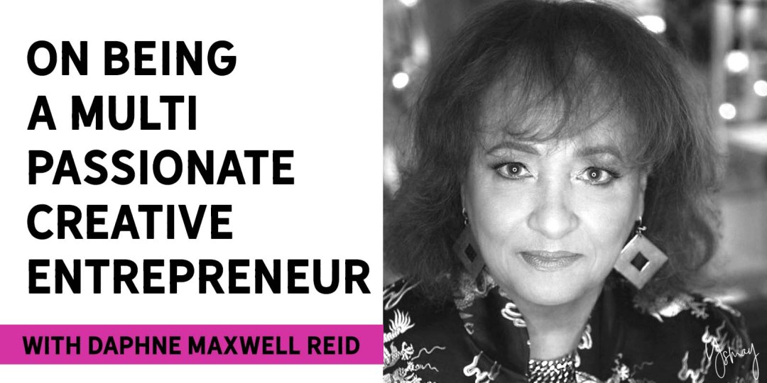 On being a multi-passionate entrepreneur with actress Daphne Maxwell Reid