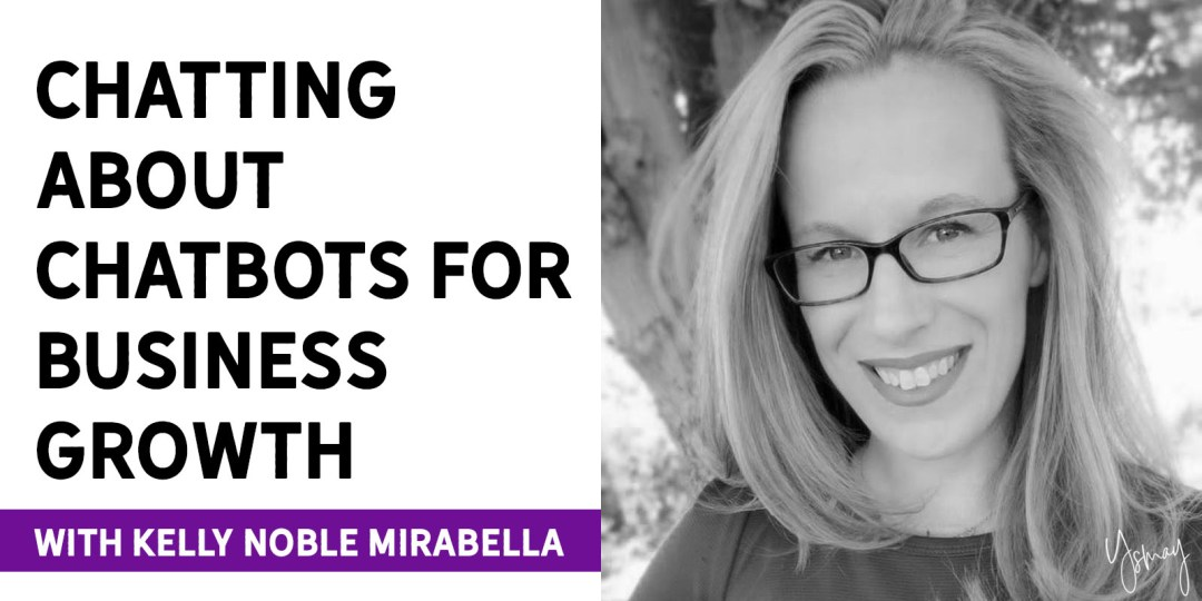 Chatting about Chatbots for Business Growth with Kelly Noble Mirabella