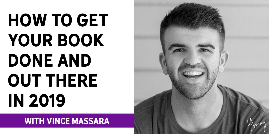 How to Get Your Book Done and Out There in 2019 with Vince Massara