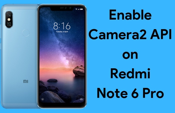 How to Enable Camera2 API on Redmi Note 6 Pro [Without Root]