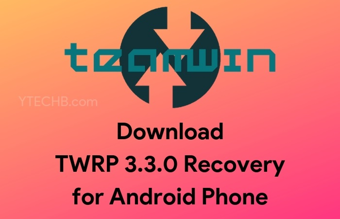 Download TWRP 3 3 0 for Android Phones (Custom Recovery) YTECHB