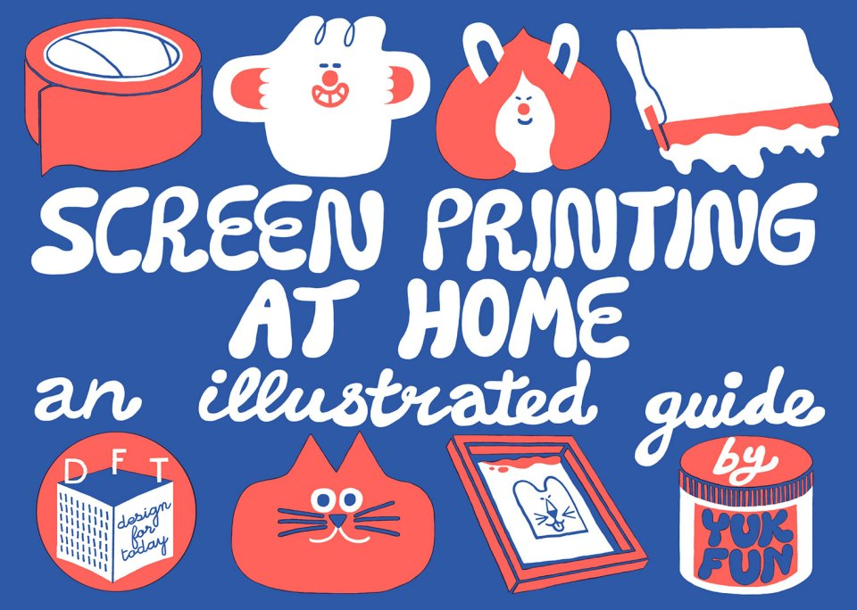 Screen printing at home by YUK FUN published by Design for Today