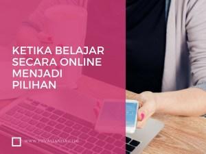 Ketika Belajar Secara Online Menjadi Pilihan