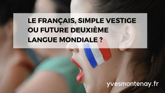 Le français, simple vestige ou future deuxième langue mondiale