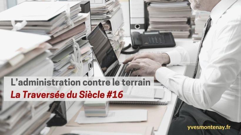 L'administration contre le terrain - La Traversée du Siècle #16