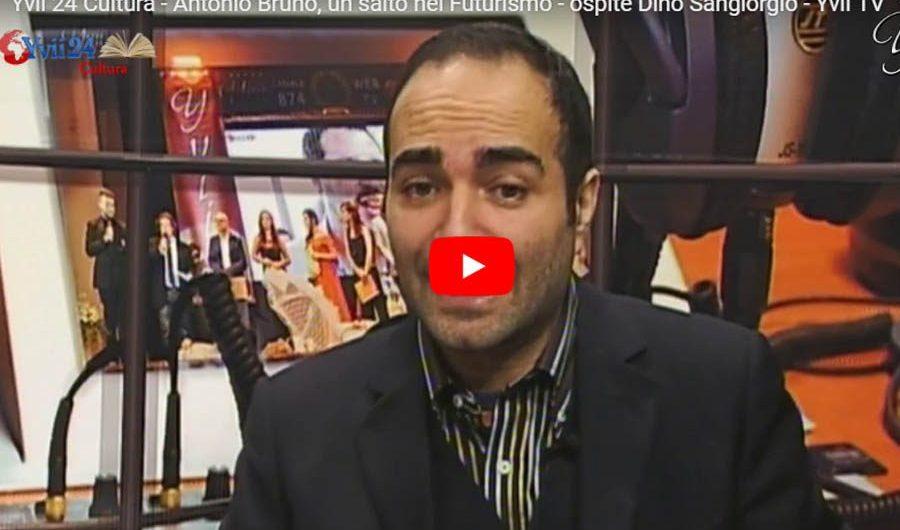 """Yvii 24 Cultura – """"Antonio Bruno, un salto nel Futurismo"""", ospite Dino Sangiorgio"""