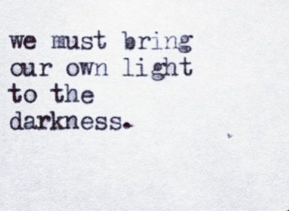 we must bring our own light