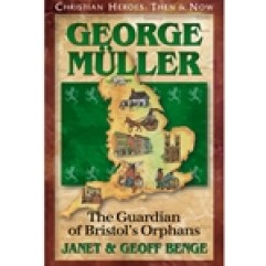 CHRISTIAN HEROES: THEN & NOW<BR>George Muller: The Guardian of Bristol's Orphans
