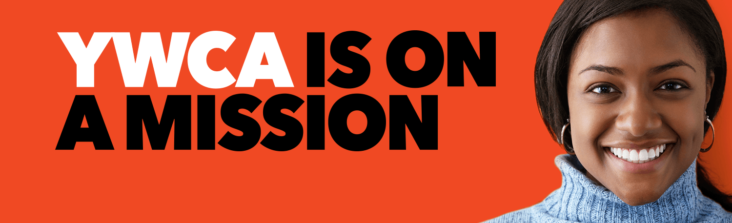 "Text reads ""YWCA is on a mission"" on an orange background with a portrait of a smiling african american woman"