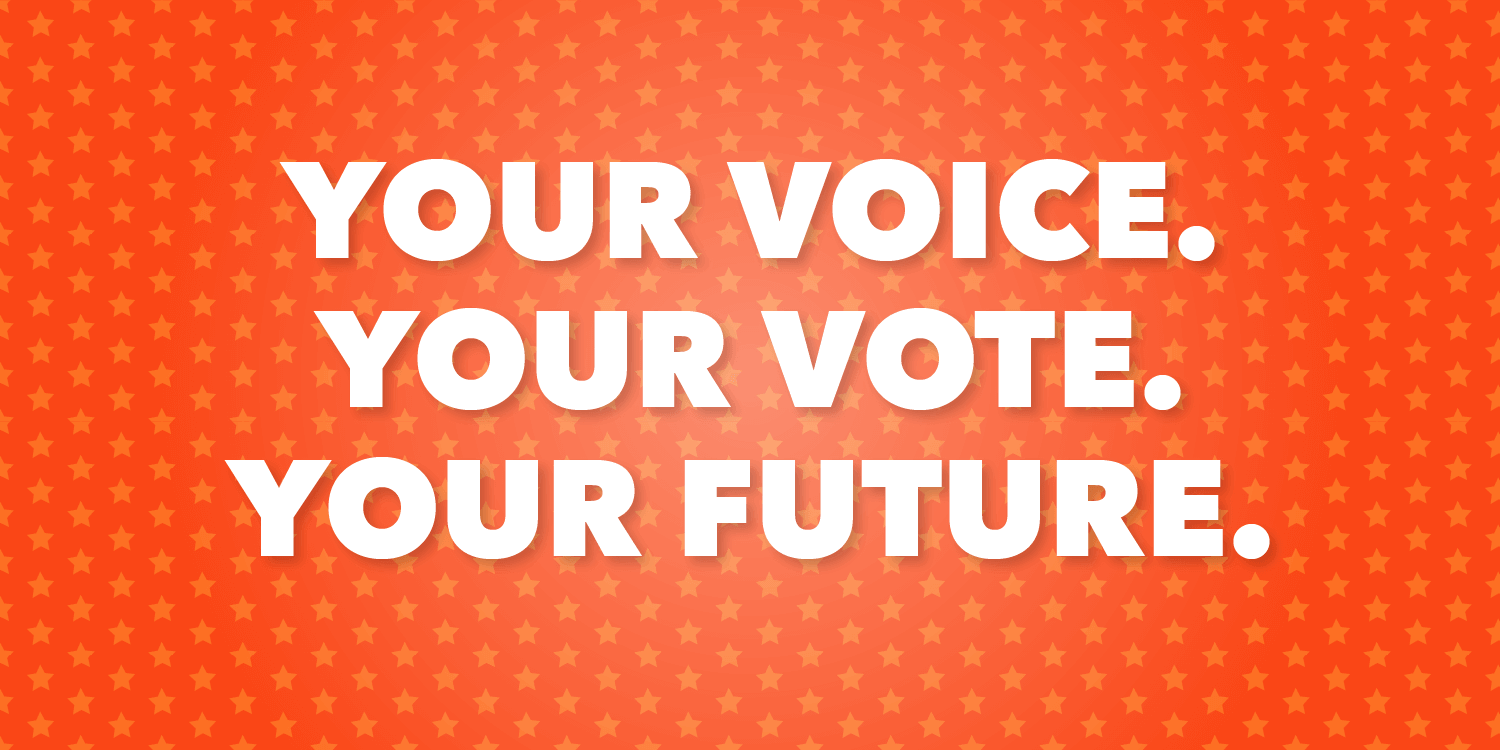 """Your Voice. Your Vote. Your Future"" overlaid oversoft white star pattern over an orange gradient background"