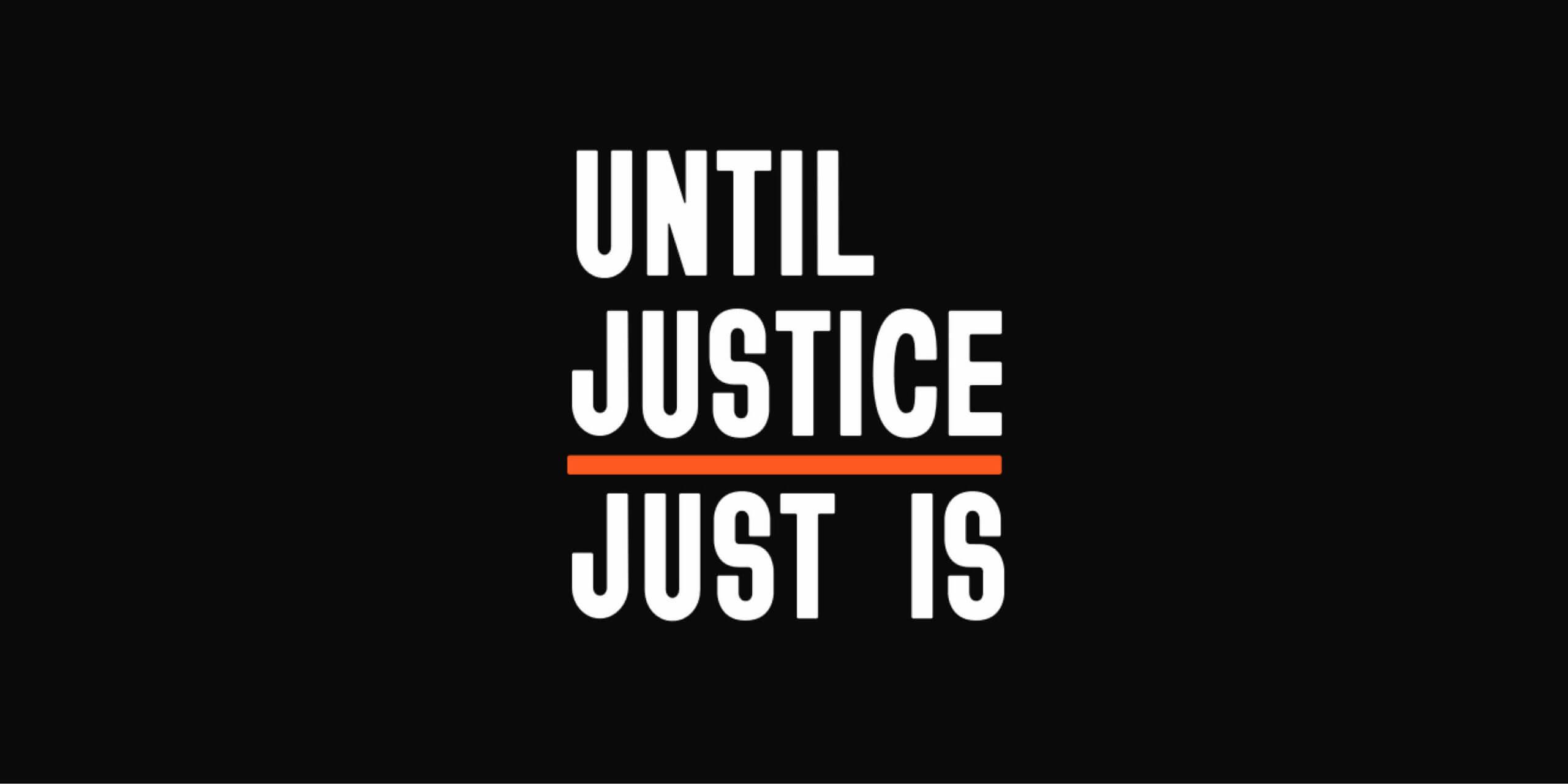 Until Justice Just Is logo on black background