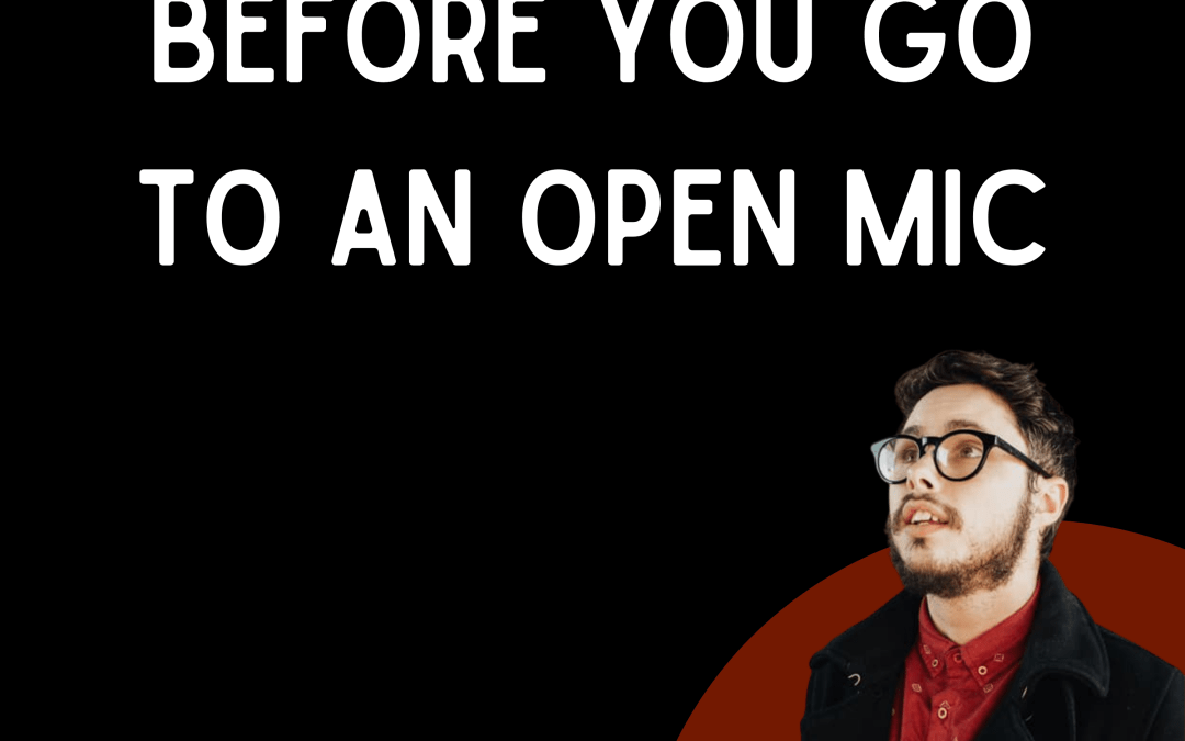 All You Need To Know Before Your First Open Mic