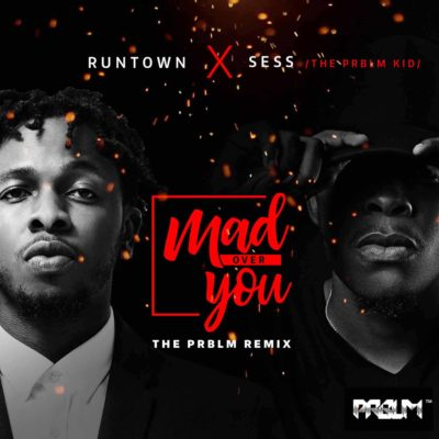 """Runtown x Sess – """"Mad Over You"""" (The Prblm Remix)"""