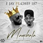 F Jay Ft Chef 187 - Mambala