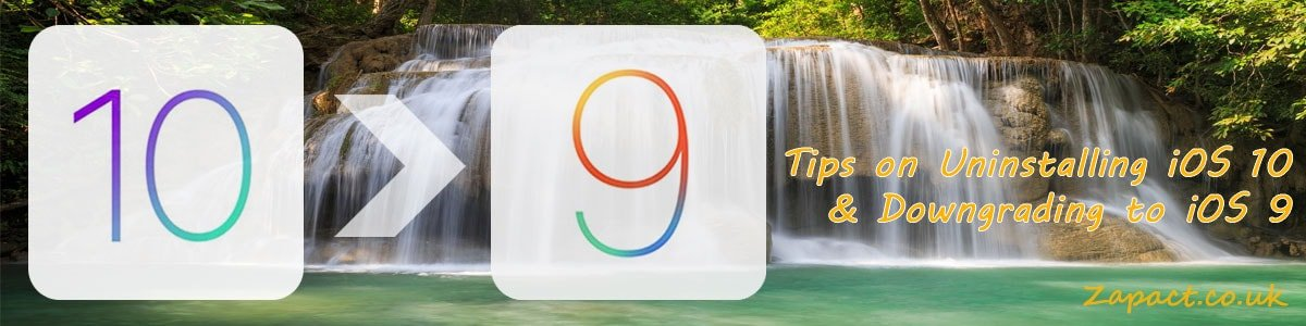 Tips on Uninstalling iOS 10 & Downgrading to iOS 9