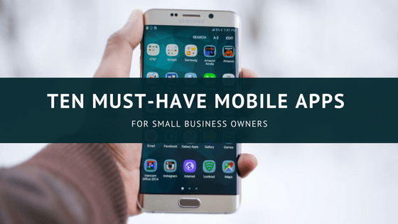 Ten Must-Have Mobile Apps for Small Business Owners