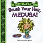 {Brush Your Hair, Medusa!: Joan Holub}
