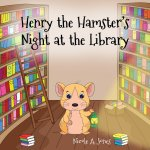 {Henry the Hamster's  Night at the Library: Nicole A. Jones}