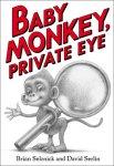 {Baby Monkey, Private Eye: Brian Selznick & David Serlin}