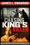 {Chasing King's Killer: The Hunt for Martin Luther King, Jr.'s Assassin: The Hunt for Martin Luther King, Jr.'s Assassin: James L. Swanson}